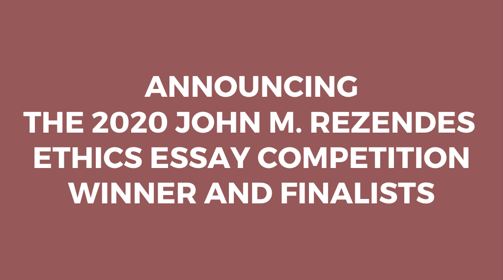 Announcing the 2020 John M. Rezendes Ethics Essay Competition Winner and Finalists