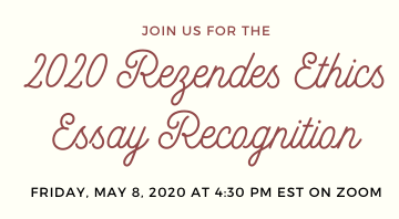 2020 Rezendes Ethics Essay Recognition - Friday, May 8, 2020 at 4:30pm EST on Zoom
