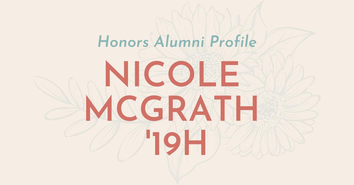 Honors Alumni Profile: Nicole McGrath '19H