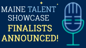 Maine Talent Showcase Finalists Announced!