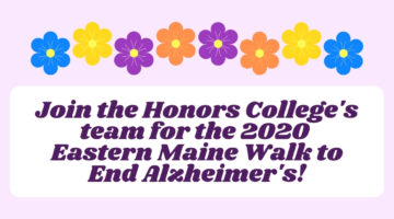 Join the Honors College's Team for the 2020 Eastern Maine Walk to End Alzheimer's!