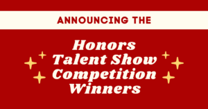 Announcing the Honors Talent Show Competition Winners