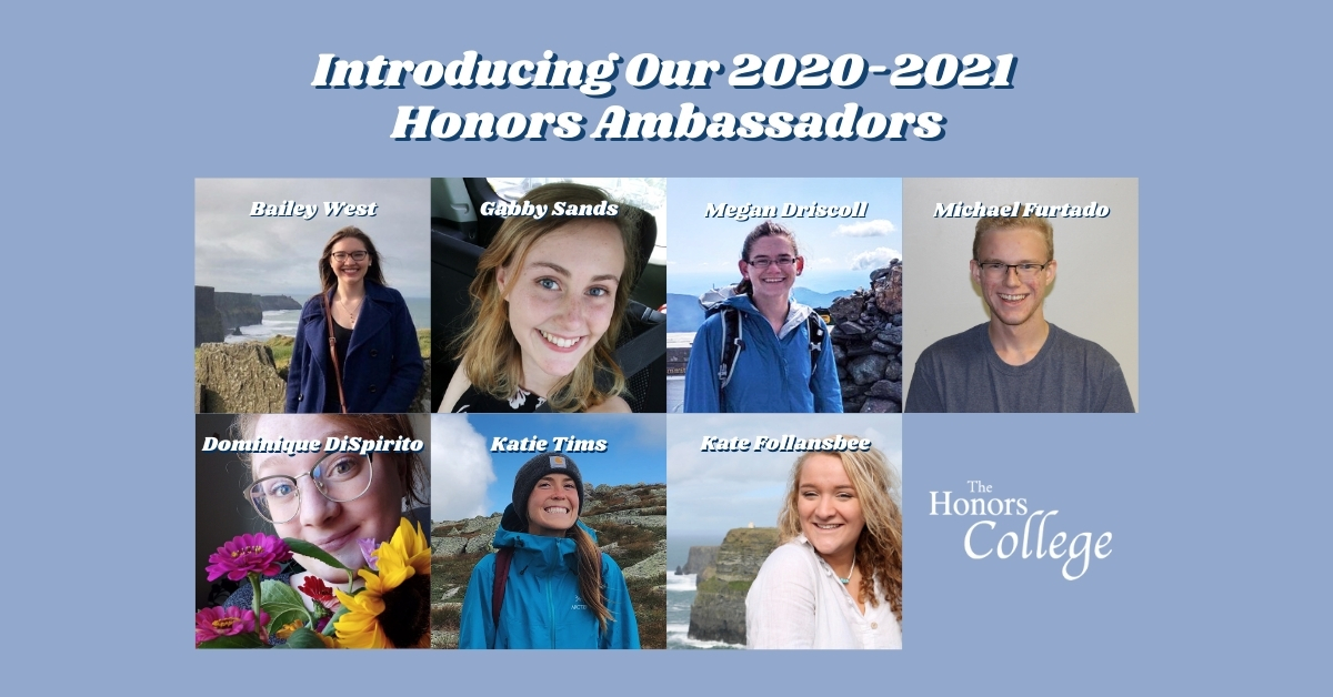 A collage of photos of the Honors Ambassadors. Clockwise from top: Bailey West, Gabby Sands, Katie Tims, Megan Driscoll, Dominique DiSpirito, Michael Furtado, Kate Follansbee